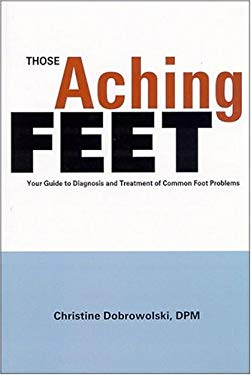 Those Aching Feet: Your Guide to Diagnosis and Treatment of Common Foot Problems 9780965461214