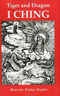 Tiger and Dragon I Ching: A Reintegration According to Taoist Yoga 9780962471667