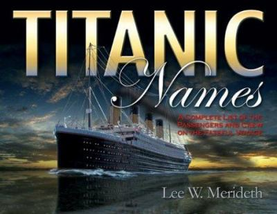 Titanic Names: A Complete List of Passengers and Crew on the Fateful Voyage 9780962623776
