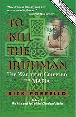 To Kill the Irishman: The War That Crippled the Mafia 9780966250893
