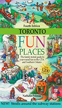Toronto Fun Places: The Family-Tested Guide to Year-Round Fun in Southern Ontario 9780968443248