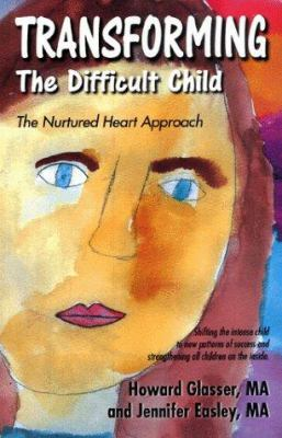 Transforming the Difficult Child: The Nurtured Heart Approach 9780967050706