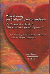 Transforming the Difficult Child Workbook: An Interactive Guide to the Nurtured Heart Approach: For Parents, Teachers, Practitione