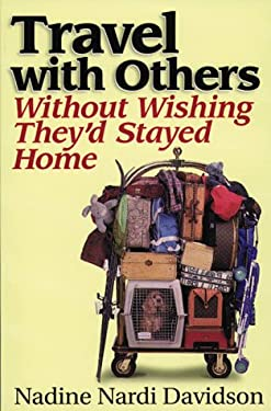 Travel with Others: Without Wishing They'd Stayed Home 9780965819435