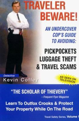 Traveler Beware!: An Undercover Cop's Guide to Avoiding: Pickpockets, Luggage Theft & Travel Scams 9780967130200