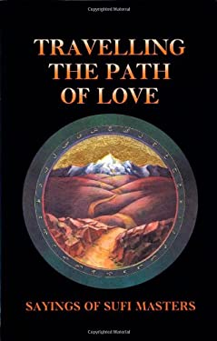 Travelling the Path of Love: Sayings of Sufi Masters 9780963457424