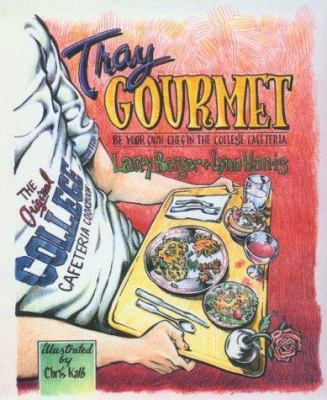 Tray Gourmet: Be Your Own Chef in the College Cafeteria 9780962740329