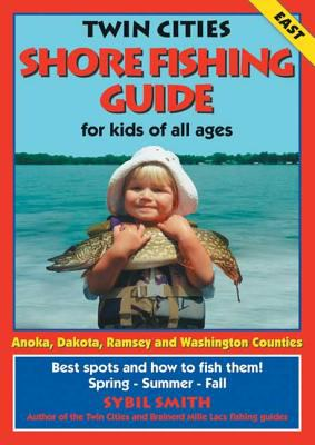 Twin Cities Shore Fishing Guide (East): Best Spots and How to Fish Them 9780961522193