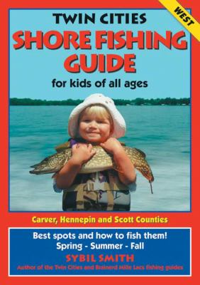 Twin Cities Shore Fishing Guide (West): Best Spots and How to Fish Them 9780961522117