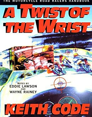 Twist of the Wrist: The Motorcycle Road Racers Handbook 9780965045018