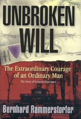 Unbroken Will: The Extraordinary Courage of an Ordinary Man 9780967936642