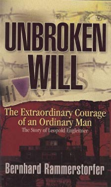 Unbroken Will: The Extraordinary Courage of an Ordinary Man 9780967936680