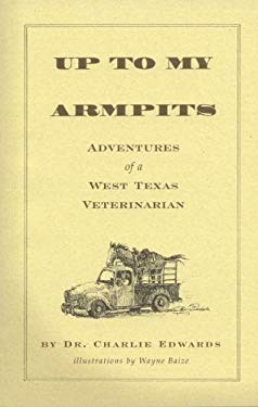 Up to My Armpits: Adventures of a West Texas Veterinarian 9780965798570
