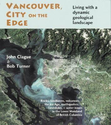 Vancouver, City on the Edge: Living with a Dynamic Geological Landscape 9780969760146