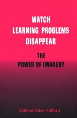 Watch Learning Problems Disappear: The Power of Imagery 9780966116205