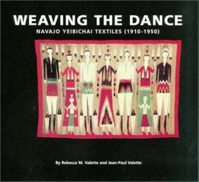 Weaving the Dance: Navajo Yeibichai Textiles (1910-1950) 9780963371027