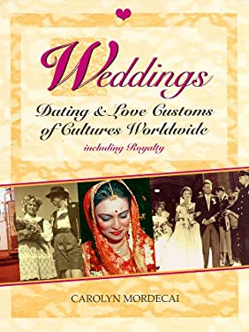 Weddings: Dating & Love Customs of Cultures Worldwide 9780961382322
