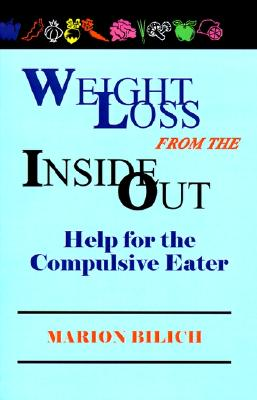 Weight Loss from the Inside Out: Help for the Compulsive Eater 9780961720230
