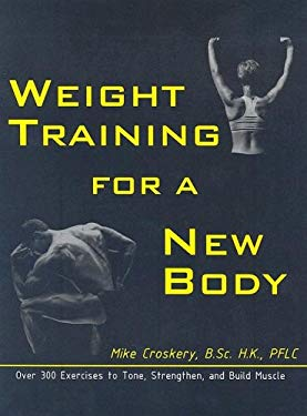 Weight Training for a New Body: Over 300 Exercises to Tone, Strengthen, and Build Muscle 9780968836514