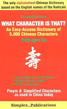 What Character Is That?: An Easy-Access Dictionary of 5,000 Chinese Characters 9780962311352