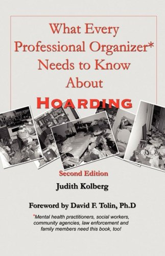 What Every Professional Organizer Needs to Know about Hoarding 9780966797060