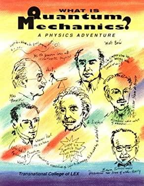 What Is Quantum Mechanics? a Physics Adventure 9780964350410