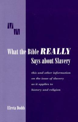 What the Bible Really Says about Slavery: This and Other Information on the Issue of Slavery as It Applies to History and Religion 9780966039016