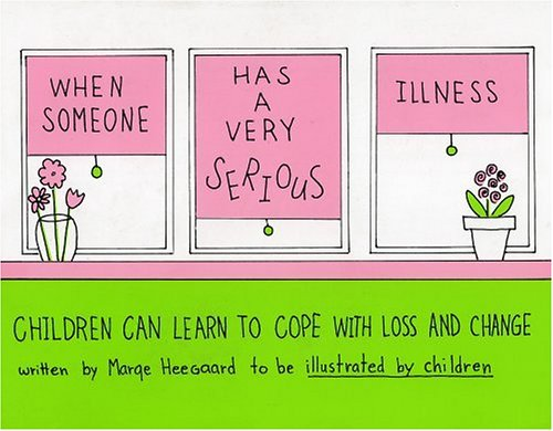 When Someone Has a Very Serious Illness: Children Can Learn to Cope with Loss and Change 9780962050244
