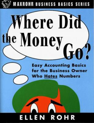 Where Did the Money Go?: Easy Accounting Basics for the Business Owner Who Hates Numbers