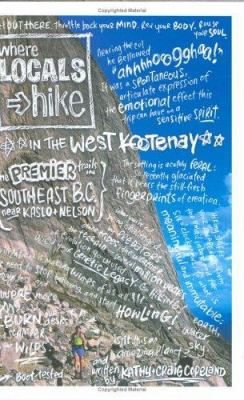Where Locals Hike in the West Kootenay: The Premier Trails in Southeast B.C. Near Kaslo + Nelson 9780968941997