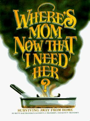 Where's Mom Now That I Need Her?: Surviving Away from Home 9780961539009