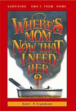 Where's Mom Now That I Need Her?: Surviving Away from Home 9780961539016