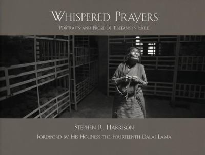 Whispered Prayers: Portraits and Prose of Tibetans in Exile 9780966726114