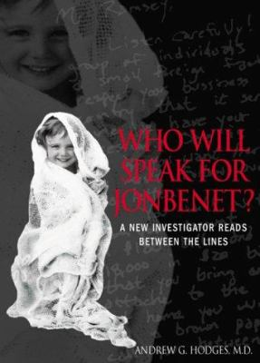 Who Will Speak for Jon Benet?: A New Investigator Reads Between the Lines 9780961725525