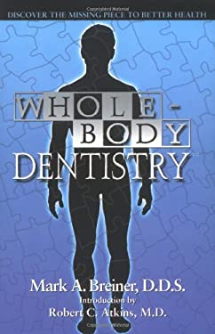 Whole Body Dentistry: Discover the Missing Piece to Better Health 9780967844305