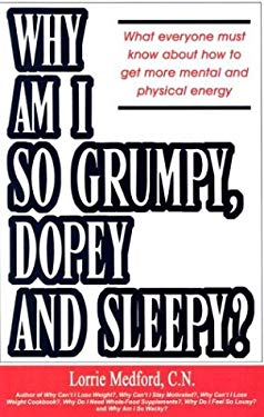 Why Am I So Grumpy, Dopey and Sleepy?: What Everyone Must Know about How to Get More Mental and Physical Energy 9780967641959