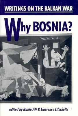 Why Bosnia?: Writings on the Balkan War 9780963058782