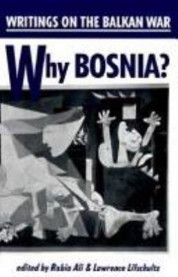Why Bosnia?: Writings on the Balkan War
