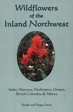 Wildflowers of the Inland Northwest: Idaho, Montana, Washington, Oregon, British Columbia & Alberta 9780964364769
