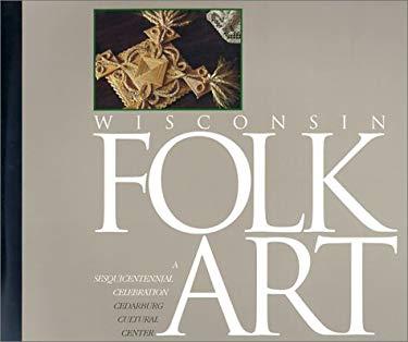 Wisconsin Folk Art: A Sesquicentennial Celebration 9780962559747