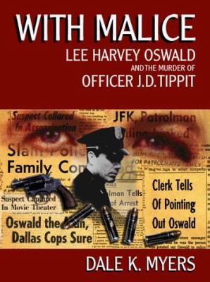 With Malice: Lee Harvey Oswald and the Murder of Officer J. D. Tippit 9780966270976