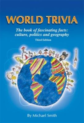 World Trivia: The Book of Fascinating Facts: Culture, Politics and Geography 9780966943771