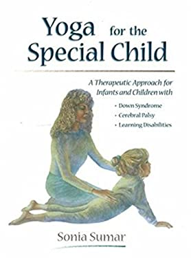 Yoga for the Special Child: A Therapeutic Approach for Infants and Children with Down Syndrome, Cerebral Palsy, Learning Disabi 9780965802406