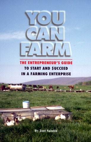 You Can Farm: The Entrepreneur's Guide to Start and Succeed in a Farm Enterprise 9780963810922