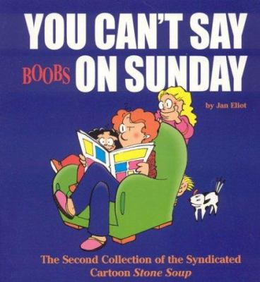You Can't Say Boobs on Sunday: The Second Collection of the Syndicated Cartoon Stone Soup 9780967410203