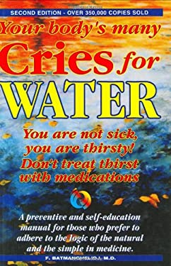Your Body's Many Cries for Water: You Are Not Sick, You Are Thirsty!, Don't Treat Thirst with Medications!, a Preventive and Self-Education Manual for 9780962994258