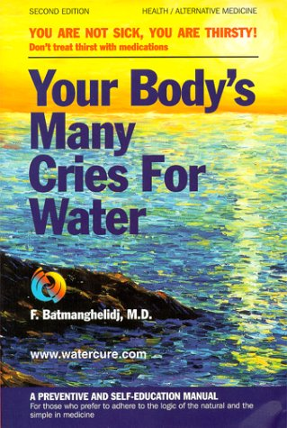 Your Body's Many Cries for Water: A Preventive and Self-Education Manual for Those Who Prefer to Adhere to the Logic of the Natural and the Simple in 9780962994234