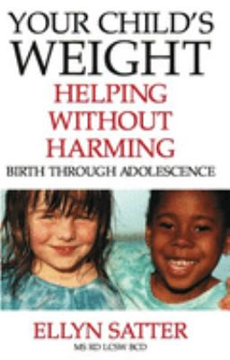 Your Child's Weight: Helping Without Harming, Birth Through Adolescence 9780967118918