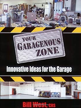 Your Garagenous Zone: Innovative Ideas for the Garage 9780967587509