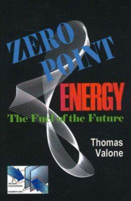 Zero Point Energy: The Fuel of the Future 9780964107021